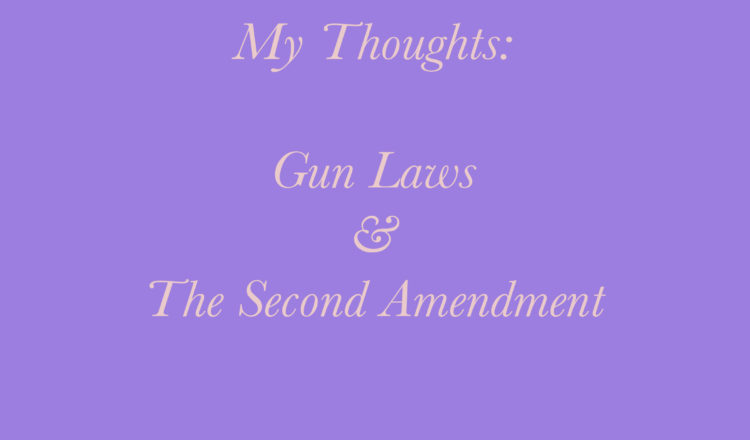 My Thoughts: Gun Laws & The Second Amendment